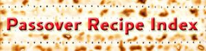The Shiksa's Passover Recipe Index