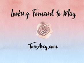 Looking Forward To May on ToriAvey.com