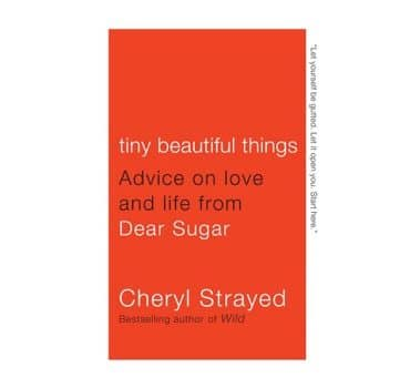 Tiny Beautiful Things: Advice on Love and Life